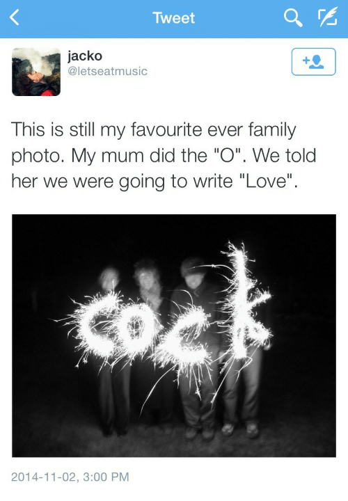 """family photo: Tweet  jacko  @letseatmusic  This is still my favourite ever family  photo. My mum did the """"O"""". We told  her we were going to write """"Love""""  2014-11-02, 3:00 PM"""