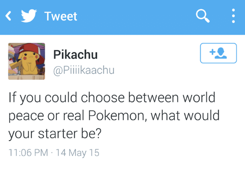 Funny, Pikachu, and Pokemon: Tweet  Pikachu  Piiiikaachu  If you could choose between world  peace or real Pokemon, what would  your starter be?  11:06 PM 14 May 15