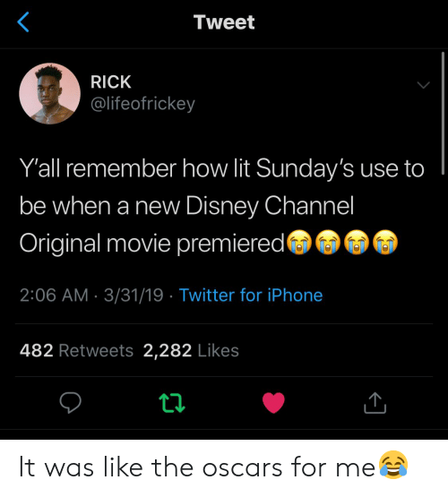 Oscars: Tweet  RICK  @lifeofrickey  Y'all remember how lit Sunday's use to  be when a new Disney Channel  Original movie premiered  2:06 AM 3/31/19 Twitter for iPhone  482 Retweets 2,282 Likes It was like the oscars for me😂