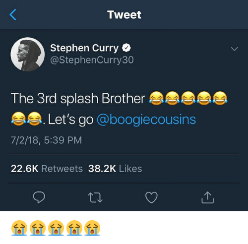 Stephen Curry: Tweet  Stephen Curry  @StephenCurry30  The 3rd splash Brother  Let's go @boogiecousins  7/2/18, 5:39 PM  22.6K Retweets 38.2K Likes 😭😭😭😭😭