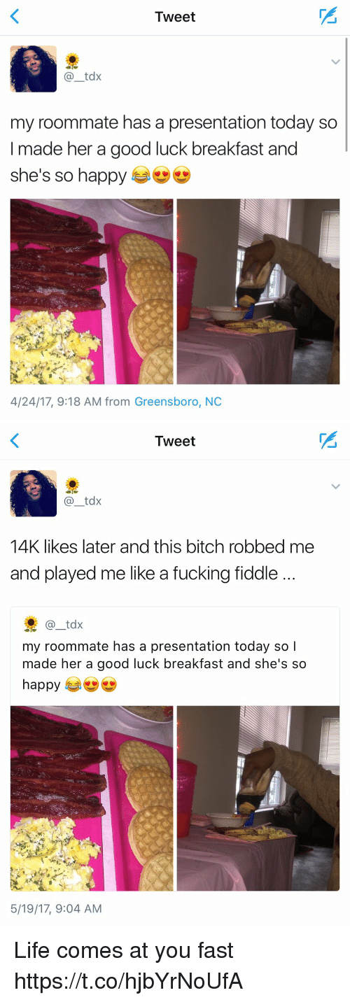 greensboro nc: Tweet  tax  my roommate has a presentation today so  I made her a good luck breakfast and  she's so happy  4/24/17, 9:18 AM from Greensboro, NC   Tweet  tdx  14K likes later and this bitch robbed me  and played me like a fucking fiddle  tdx  my roommate has a presentation today so I  made her a good luck breakfast and she's so  happy  5/19/17, 9:04 AM Life comes at you fast https://t.co/hjbYrNoUfA