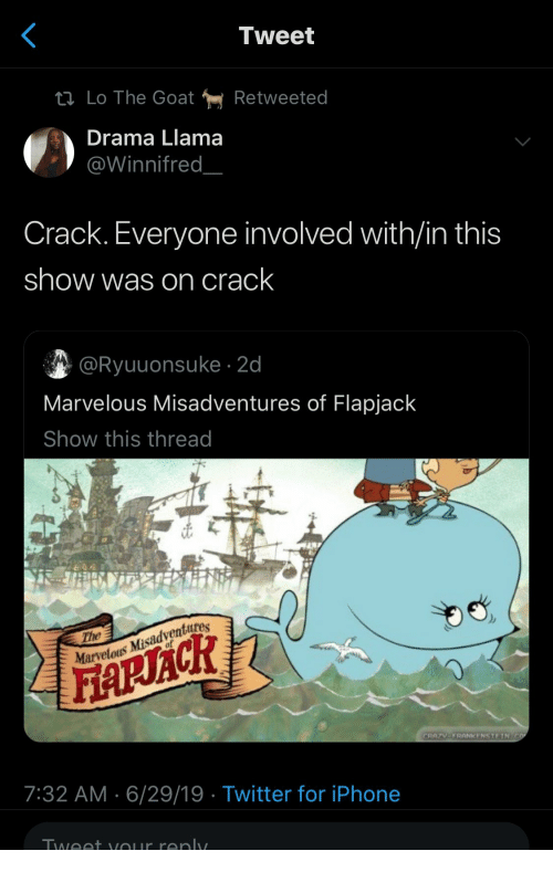 Marvelous: Tweet  tl Lo The Goat  Retweeted  Drama Llama  @Winnifred  Crack. Everyone involved with/in this  show was on crack  @Ryuuonsuke 2d  Marvelous Misadventures of Flapjack  Show this thread  The  Marvelous Misadventures  FARACR  CRAZV-FRANKENSTEIN CO  7:32 AM 6/29/19 Twitter for iPhone  Tweet vour renly.
