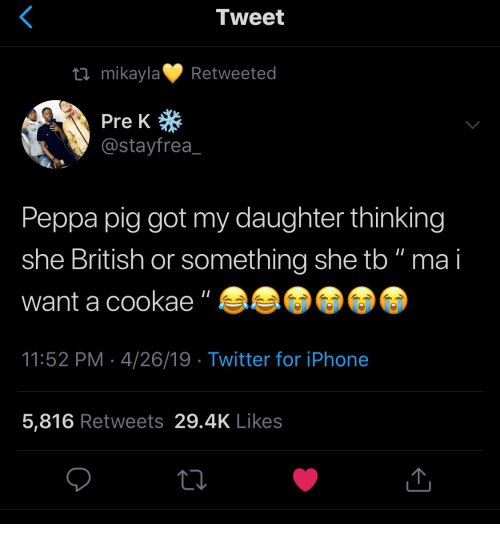 """peppa pig: Tweet  tl mikaylaRetweeted  Pre K  @stayfrea  Peppa pig got my daughter thinking  she British or something she tb"""" ma i  want a cookae""""  11:52 PM 4/26/19  Twitter for iPhone  5,816 Retweets 29.4K Likes"""