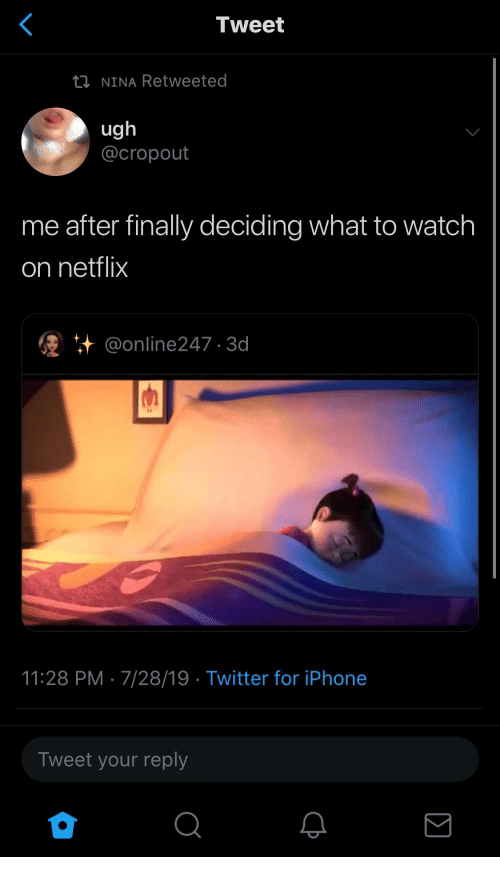 Iphone, Netflix, and Twitter: Tweet  tNINA Retweeted  ugh  @cropout  me after finally deciding what to watch  on netflix  @online247 3d  11:28 PM 7/28/19 Twitter for iPhone  Tweet your reply