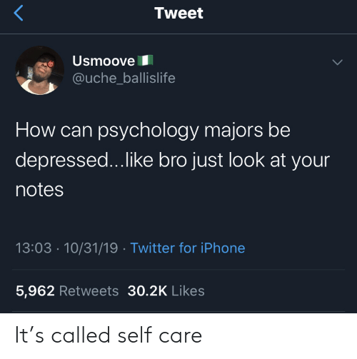 Just Look: Tweet  Usmoove  @uche_ballislife  How can psychology majors be  depressed...like bro just look at your  notes  13:03 10/31/19 Twitter for iPhone  5,962 Retweets 30.2K Likes It's called self care