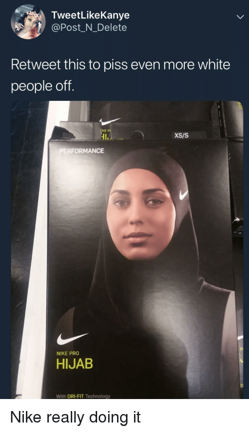 hijab: TweetLikeKanye  @Post_N_Delete  Retweet this to piss even more white  people off.  KE P  IL  XS/S  ERFORMANCE  NIKE PRO  HIJAB  With DRI-FIT Technology Nike really doing it