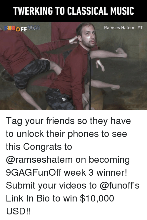 Tag Your Friends: TWERKING TO CLASSICAL MUSIC  OFF JGA  Ramses Hatem | YT Tag your friends so they have to unlock their phones to see this Congrats to @ramseshatem on becoming 9GAGFunOff week 3 winner! Submit your videos to @funoff's Link In Bio to win $10,000 USD!!