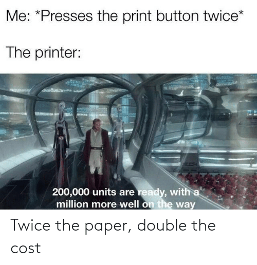 double: Twice the paper, double the cost