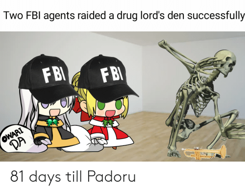 drug lords: Two FBI agents raided a drug lord's den successfully  FBI  FBI  OWARI  DA 81 days till Padoru