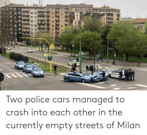 Streets: Two police cars managed to crash into each other in the currently empty streets of Milan