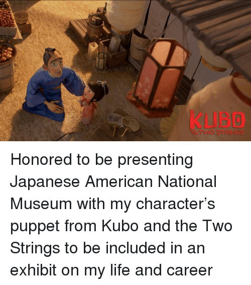 Dank, Life, and American: TWO STRINGS Honored to be presenting Japanese American National Museum with my character's puppet from Kubo and the Two Strings to be included in an exhibit on my life and career