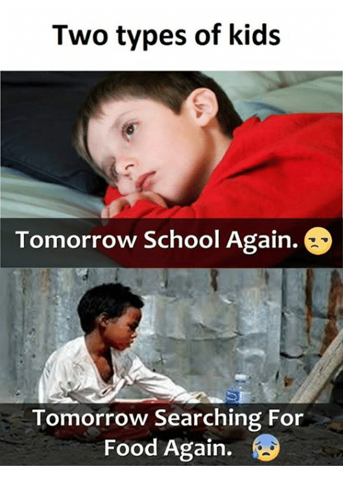 Types Of Kids: Two types of kids  Tomorrow School Again.  Tomorrow Searching For  Food Again.