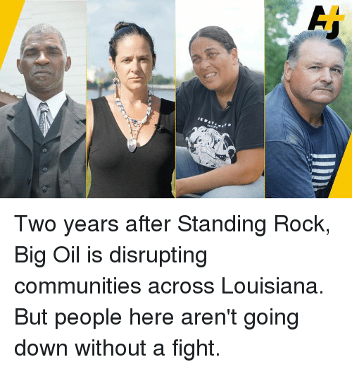 Memes, Louisiana, and Fight: Two years after Standing Rock, Big Oil is disrupting communities across Louisiana. But people here aren't going down without a fight.