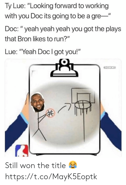 "doc: Ty Lue: ""Looking forward to working  with you Doc its going to be a gre-""  Doc: ""yeah yeah yeah you got the plays  that Bron likes to run?""  Lue: ""Yeah Doclgot you!""  CCBAMEMES Still won the title 😂 https://t.co/MayK5Eoptk"