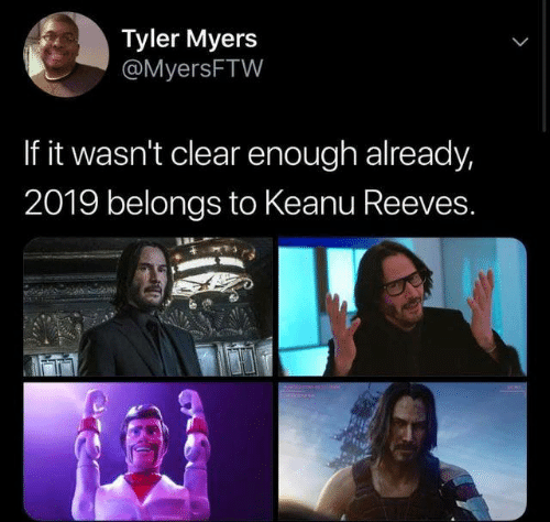 Dank, 🤖, and Keanu Reeves: Tyler Myers  @MyersFTW  If it wasn't clear enough already,  2019 belongs to Keanu Reeves.