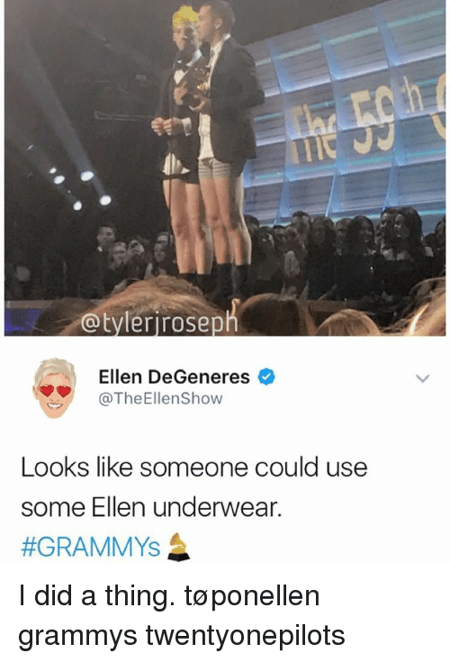 Ellen Degenerates: @tyler rosep  Ellen DeGeneres  @TheEllenShow  Looks like someone could use  some Ellen underwear.  #GRAMMY's  A I did a thing. tøponellen grammys twentyonepilots