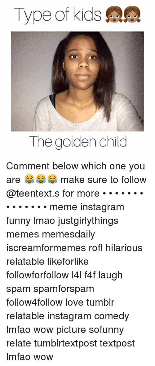 Types Of Kids: Type of kids  The golden child Comment below which one you are 😂😂😂 make sure to follow @teentext.s for more • • • • • • • • • • • • • • meme instagram funny lmao justgirlythings memes memesdaily iscreamformemes rofl hilarious relatable likeforlike followforfollow l4l f4f laugh spam spamforspam follow4follow love tumblr relatable instagram comedy lmfao wow picture sofunny relate tumblrtextpost textpost lmfao wow