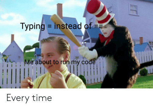 Run, Time, and Code: Typing instead of  Me about to run my code Every time
