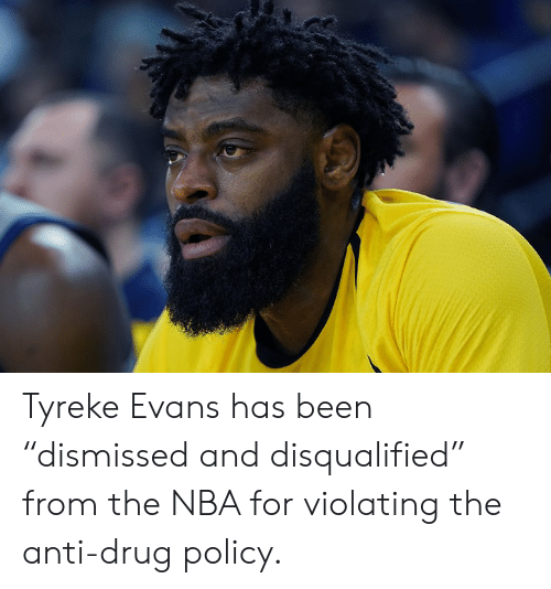"""anti drug: Tyreke Evans has been """"dismissed and disqualified"""" from the NBA for violating the anti-drug policy."""