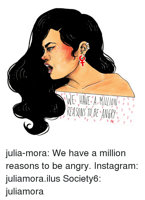 Instagram, Target, and Tumblr: (u  2 julia-mora: We have a million reasons to be angry. Instagram: juliamora.ilus Society6: juliamora
