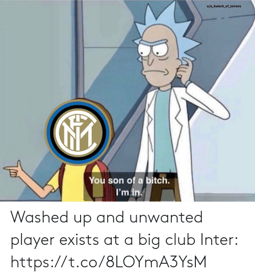 Exists: u/a bunch_of_zeroes  You son of a bitch.  I'm in. Washed up and unwanted player exists at a big club  Inter: https://t.co/8LOYmA3YsM