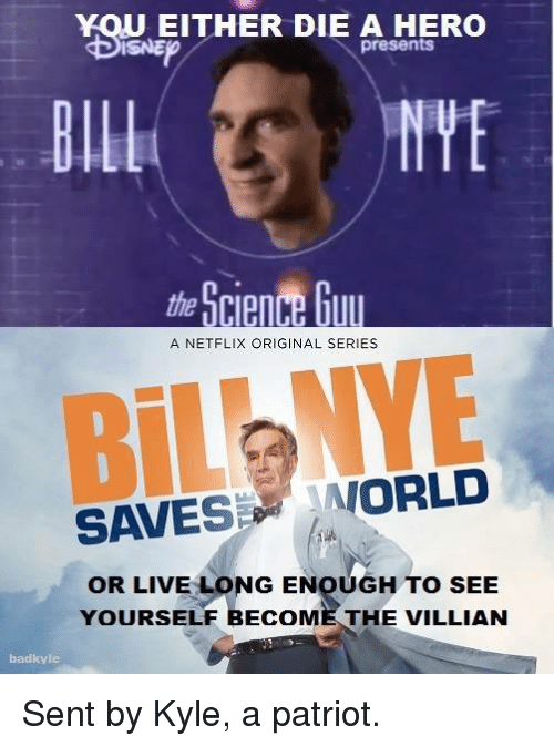 Living Longe: U EITHER DIE A HERO  presents  Blll  the  A NETFLIX ORIGINAL SERIES  SAVES: 『WORLD  OR LIVE LONG ENOUGH TO SEE  YOURSELF BECOME THE VILLIAN  badkyle Sent by Kyle, a patriot.