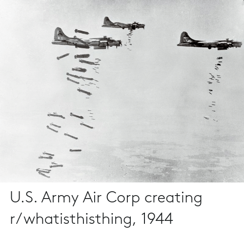 creating: U.S. Army Air Corp creating r/whatisthisthing, 1944
