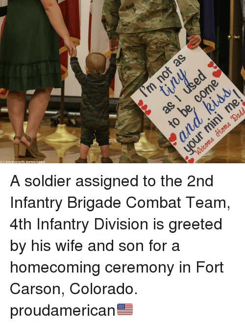 Memes, Army, and Colorado: U.S Army photo by Pfc. Matthew Rabahv A soldier assigned to the 2nd Infantry Brigade Combat Team, 4th Infantry Division is greeted by his wife and son for a homecoming ceremony in Fort Carson, Colorado. proudamerican🇺🇸