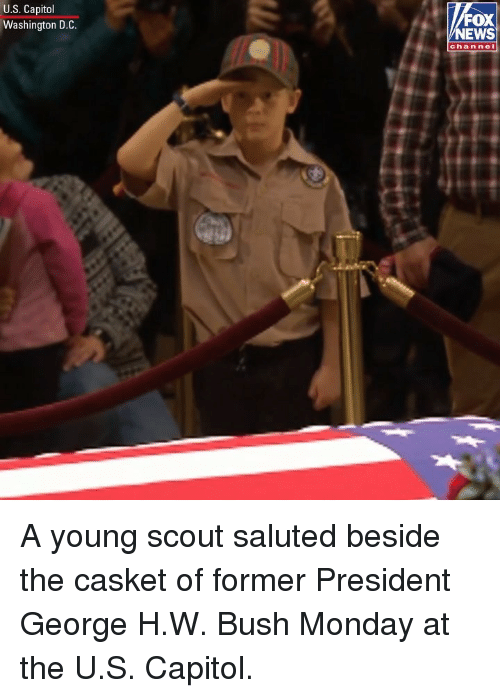 Memes, News, and Fox News: U.S. Capitol  Washington D.C.  FOX  NEWS  chan nel A young scout saluted beside the casket of former President George H.W. Bush Monday at the U.S. Capitol.
