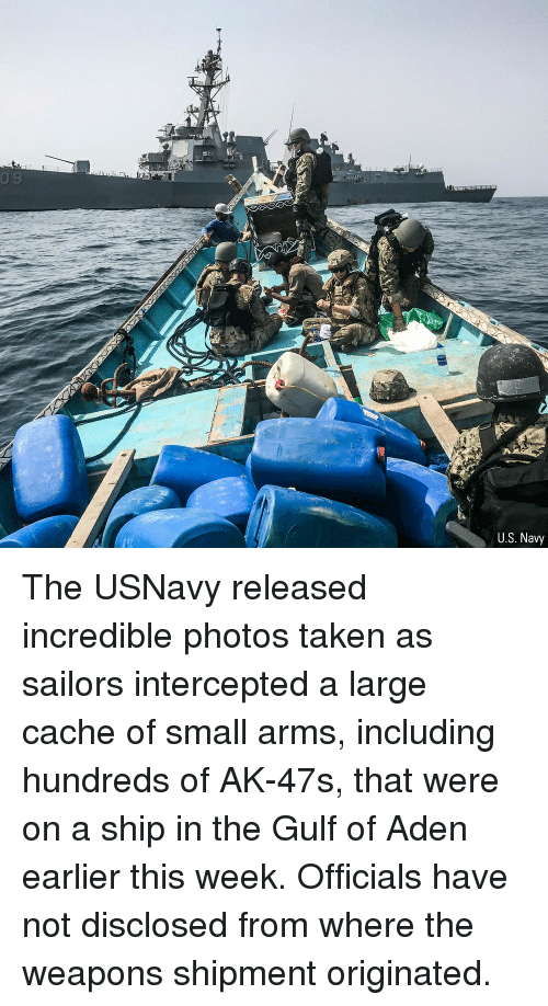 Intercepted: U.S. Navy The USNavy released incredible photos taken as sailors intercepted a large cache of small arms, including hundreds of AK-47s, that were on a ship in the Gulf of Aden earlier this week. Officials have not disclosed from where the weapons shipment originated.