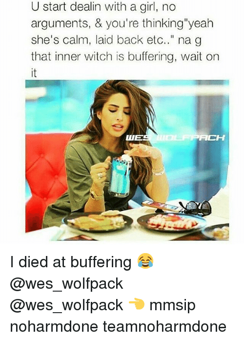 "Dieded: U start dealin with a girl, no  arguments, & you're thinking'yeah  she's calm, laid back etc.."" na g  that inner witch is buffering, wait on  that inner witch is bulfering, wait on  ACH I died at buffering 😂 @wes_wolfpack @wes_wolfpack 👈 mmsip noharmdone teamnoharmdone"
