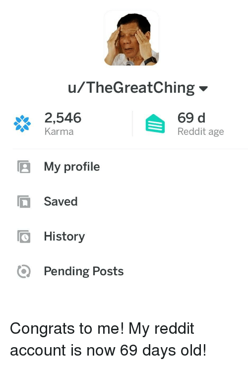 congrats to me: u/TheGreatChing  2,546  Karma  69 d  Reddit age  My profile  ave  History  Q Pending Posts