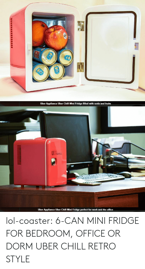 Chill, Lol, and Soda: Uber Appliance Uber Chill Mini Fridge filled with soda and fruits   HILL  Uber Appliance Uber Chill Mini Fridge perfect for work and the office lol-coaster:  6-CAN MINI FRIDGE FOR BEDROOM, OFFICE OR DORM UBER CHILL RETRO STYLE