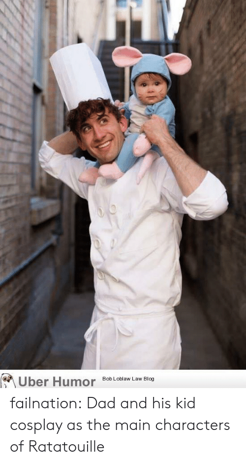 Dad, Tumblr, and Uber: Uber Humor  Bob Loblaw Law Blog failnation:  Dad and his kid cosplay as the main characters of Ratatouille