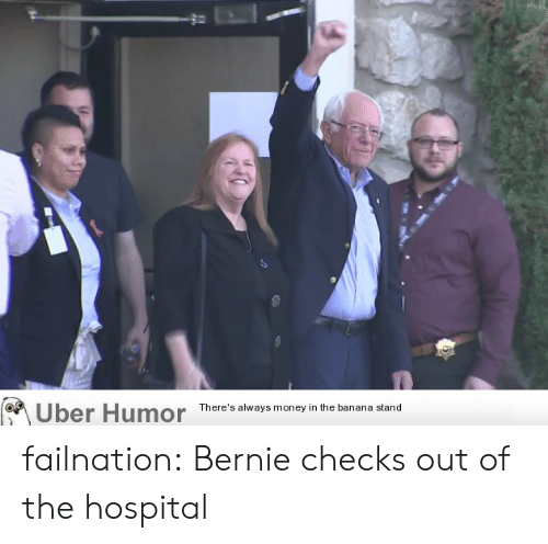 Money, Tumblr, and Uber: Uber Humor  There's always money in the banana stand failnation:  Bernie checks out of the hospital