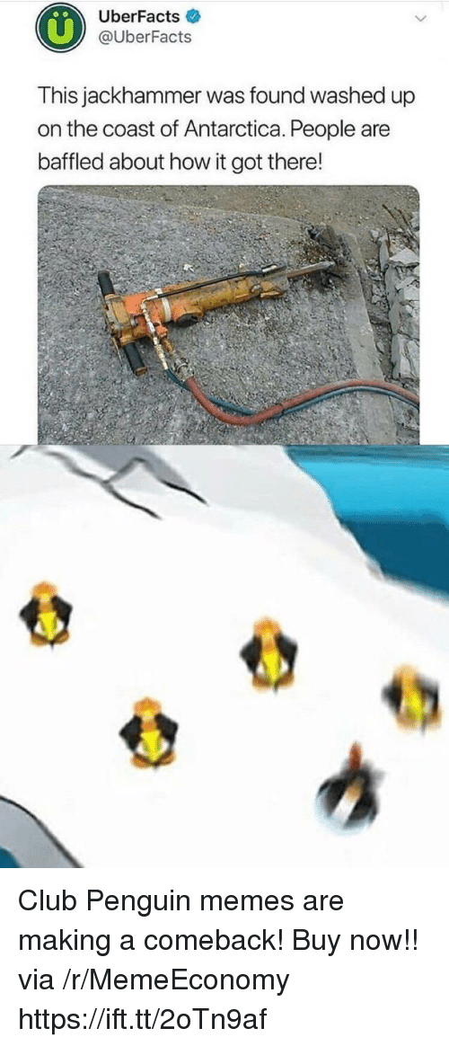 Antarctica: UberFacts  @UberFacts  This jackhammer was found washed up  on the coast of Antarctica. People are  baffled about how it got there! Club Penguin memes are making a comeback! Buy now!! via /r/MemeEconomy https://ift.tt/2oTn9af