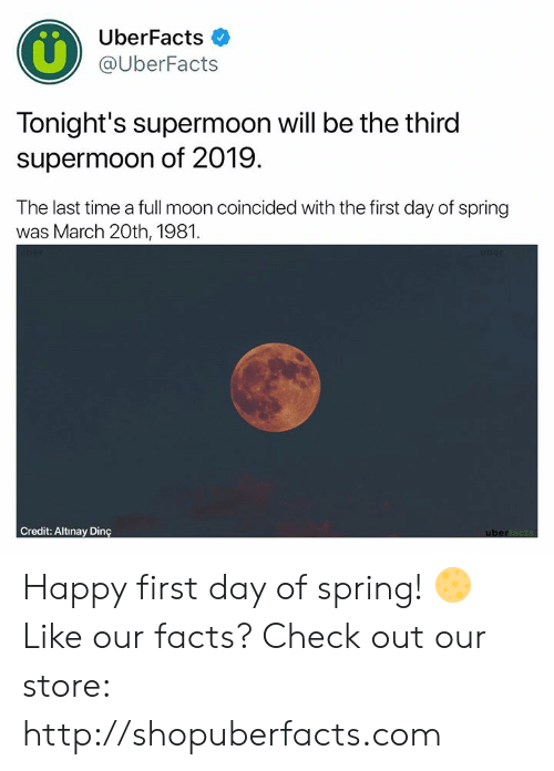 Facts, Memes, and Happy: UberFacts  @UberFacts  Tonight's supermoon will be the third  supermoon of 2019.  The last time a full moon coincided with the first day of spring  was March 20th, 1981.  Credit: Altinay Dinç Happy first day of spring! 🌕  Like our facts? Check out our store: http://shopuberfacts.com