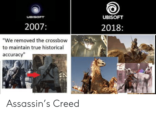 """Historical: UBISOFT  UBISOFT  2007:  2018:  """"We removed the crossbow  to maintain true historical  accuracy"""" Assassin's Creed"""