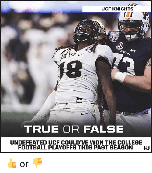 College football: UCF KNIGHTS  18  TRUE OR FALSE  UNDEFEATED UCF COULD'VE WON THE COLLEGE  FOOTBALL PLAYOFFS THIS PAST SEASON  HU 👍 or 👎