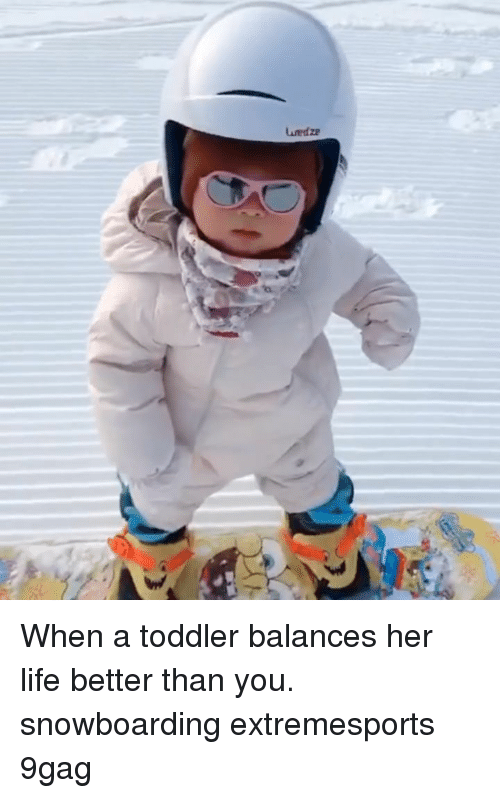 9gag, Life, and Memes: uedze When a toddler balances her life better than you. snowboarding extremesports 9gag