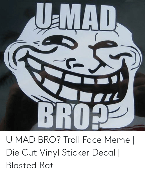 Sticker Decal: UEMAD  BRO? U MAD BRO? Troll Face Meme | Die Cut Vinyl Sticker Decal | Blasted Rat