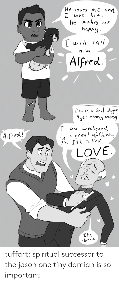 Love, Target, and Tumblr: ues me and  Llove him  He mahes nme  happy  Lwill call  him  Alfred  Damian al Ghul Wayne  Age: teensy-wensy   w eahened  Alfred!  by a  greatafficton  Sir. Its Called  LOVE  Its  chronic tuffart: spiritual successor to the jason one tiny damian is so important