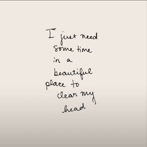 Head, Time, and  Need: uet need  time  in a  heautifue  place to  lear my  head