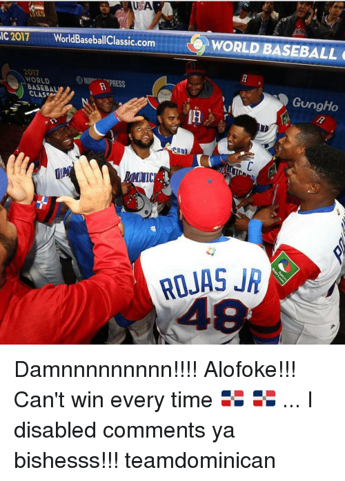 Baseballisms: UETA  NDA  IC 2017  WorldBaseballClassic.com  WORLD BASEBALL  2017  NNORLD  (UNIP  in PRESS  BASEBAL  CLAS  Gung Ho  ITIC  ROJAS JR Damnnnnnnnnn!!!! Alofoke!!! Can't win every time 🇩🇴 🇩🇴 ... I disabled comments ya bishesss!!! teamdominican