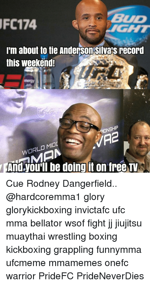 Boxing, Memes, and Ufc: UFC 174  I'm about to  tie Anderson Silvas record  this weekend!  9ONSHIP  MIDI  WORLD And you'l be doing it on free TV Cue Rodney Dangerfield.. @hardcoremma1 glory glorykickboxing invictafc ufc mma bellator wsof fight jj jiujitsu muaythai wrestling boxing kickboxing grappling funnymma ufcmeme mmamemes onefc warrior PrideFC PrideNeverDies