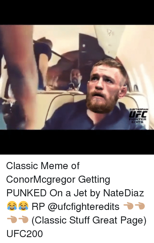 Meme, Memes, and Ufc: UFC  FIGHTER  EDITS Classic Meme of ConorMcgregor Getting PUNKED On a Jet by NateDiaz 😂😂 RP @ufcfighteredits 👈🏽👈🏽👈🏽👈🏽 (Classic Stuff Great Page) UFC200