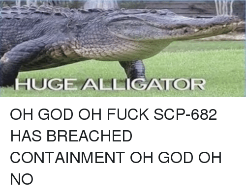 God, Fuck, and Scp: UGE ALIGATOR