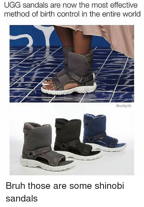 Uggly: UGG sandals are now the most effective  method of birth control in the entire world  Owolfgrilz Bruh those are some shinobi sandals