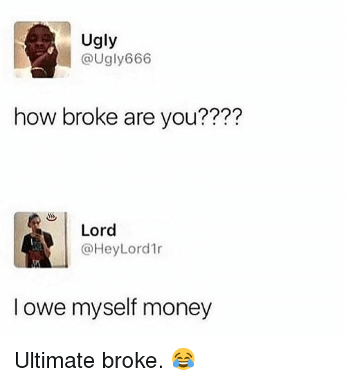 Money, Ugly, and Hood: Ugly  @Ugly666  how broke are you????  77?  Lord  @HeyLord1r  I owe myself money Ultimate broke. 😂