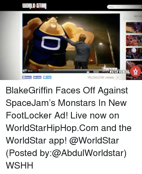 Memes, Worldstar, and Worldstarhiphop: uIDRLESTAR  99,260,096 views BlakeGriffin Faces Off Against SpaceJam's Monstars In New FootLocker Ad! Live now on WorldStarHipHop.Com and the WorldStar app! @WorldStar (Posted by:@AbdulWorldstar) WSHH